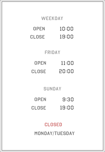 平日・10:00〜20:00、火曜日は19:00まで、金曜日・11:00〜21:00、日曜日・9:30〜19:00